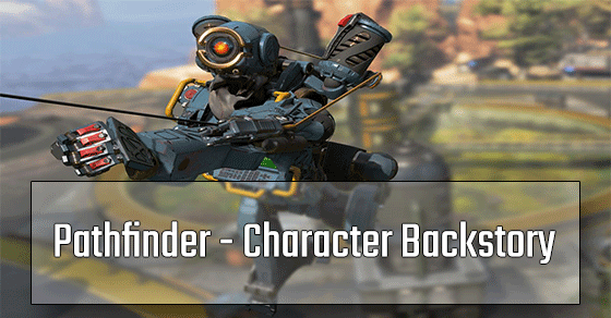 Pathfinder Background Story before coming into Apex Legends.