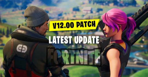 Fortnite Patch V12.00 Latest Update