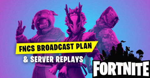 Fortnite FNCS Broadcast Plan & Server Replays