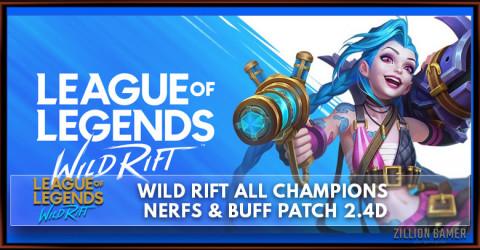 Wild Rift - All Patch 2.4D Champions Nerfs & Buffs