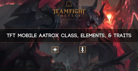 TFT Mobile Aatrox Class, Elements, & Traits