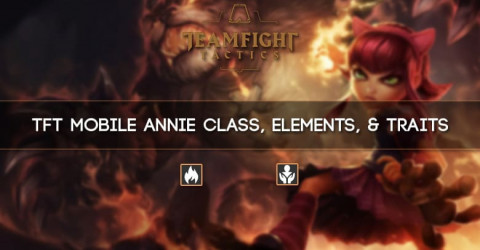 TFT Mobile Annie Class, Elements, & Traits