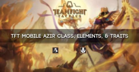 TFT Mobile Azir Class, Elements, & Traits