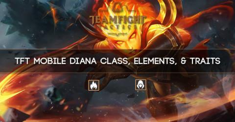 TFT Mobile Diana Class, Elements, & Traits