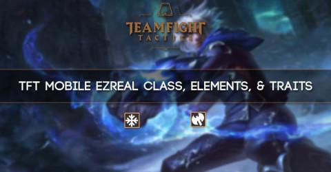 TFT Mobile Ezreal Class, Elements, & Traits