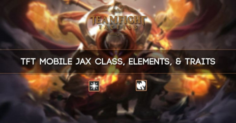 TFT Mobile Jax Class, Elements, & Traits