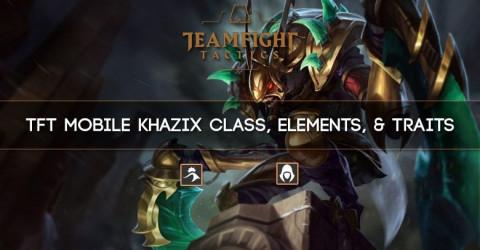 TFT Mobile Kha'Zix Class, Elements, & Traits