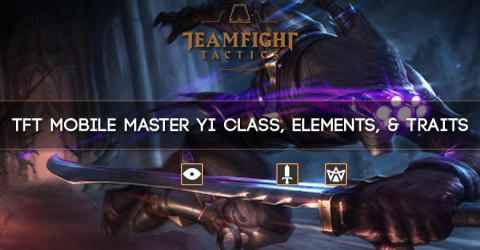 TFT Mobile Master Yi Class, Elements, & Traits
