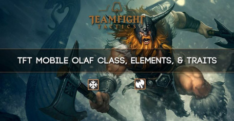 TFT Mobile Olaf Class, Elements, & Traits