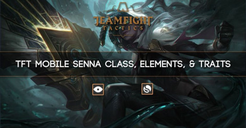 TFT Mobile Senna Class, Elements, & Traits
