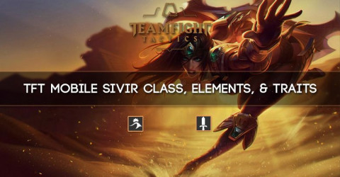TFT Mobile Sivir Class, Elements, & Traits