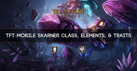 TFT Mobile Skarner Class, Elements, & Traits