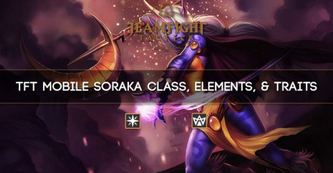 TFT Mobile Soraka Class, Elements, & Traits
