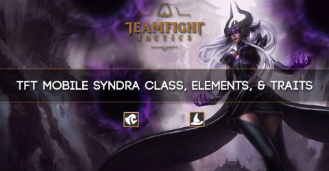 TFT Mobile Syndra Class, Elements, & Traits
