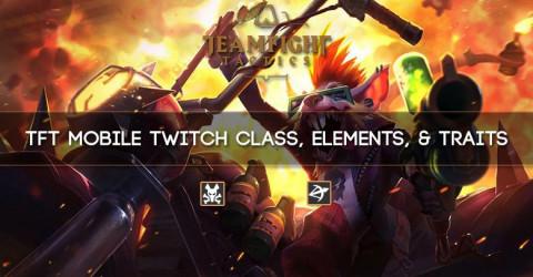 TFT Mobile Twitch Class, Elements, & Traits