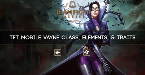 TFT Mobile Vayne Class, Elements, & Traits