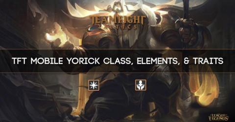 TFT Mobile Yorick Class, Elements, & Traits