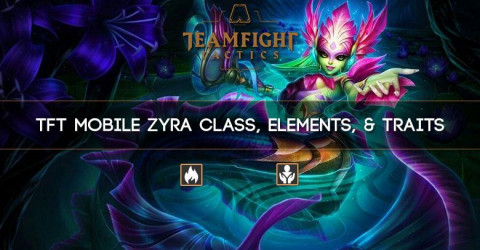 TFT Mobile Zyra Class, Elements, & Traits