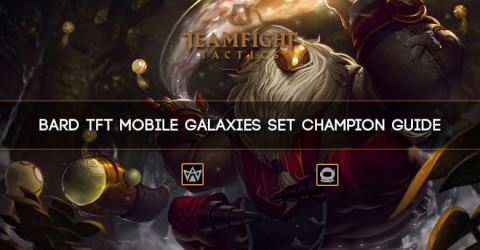 Bard TFT Mobile Galaxies Set Champion Guide