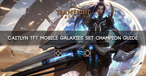 Caitlyn TFT Mobile Galaxies Set Champion Guide