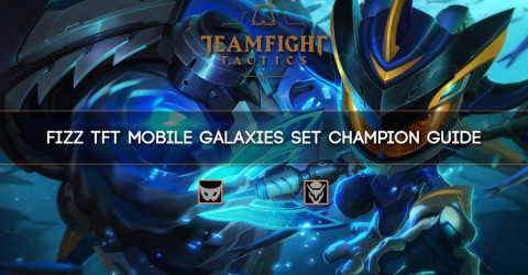 Fizz TFT Mobile Galaxies Set Champion Guide