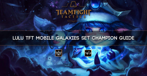 Lulu TFT Mobile Galaxies Set Champion Guide