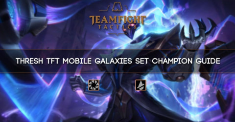 Thresh TFT Mobile Galaxies Set Champion Guide