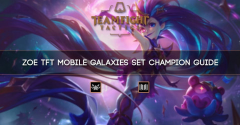 Zoe TFT Mobile Galaxies Set Champion Guide