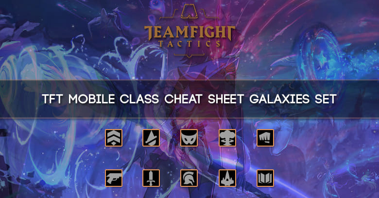 TFT Mobile Classes Cheat sheet Set Galaxies - zilliongamer