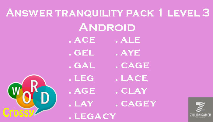 Pack 1 Level 3 Tranquility Android Answer | Word Crossy | Zilliongamer your game guide