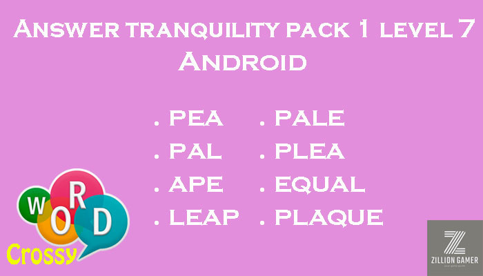 Pack 1 Level 7 Tranquility Android Answer | Word Crossy | Zilliongamer your game guide