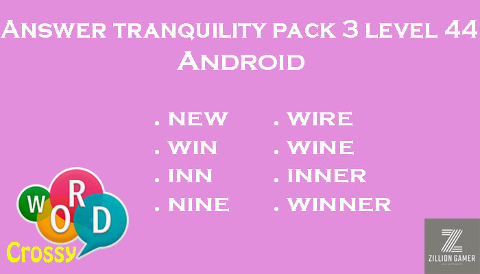 Pack 3 Level 44 Tranquility Android Answer | Word Crossy | Zilliongamer your game guide
