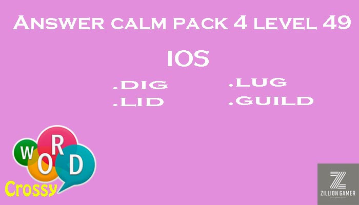 Pack 4 Level 49 Calm Ios Answer | Word Crossy | Zilliongamer your game guide