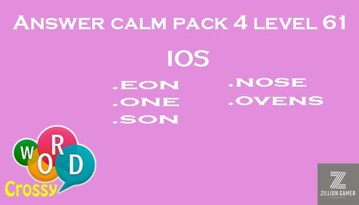 Pack 4 Level 61 Calm Ios Answer | Word Crossy | Zilliongamer your game guide