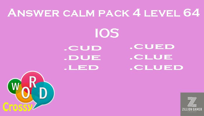 Pack 4 Level 64 Calm Ios Answer | Word Crossy | Zilliongamer your game guide