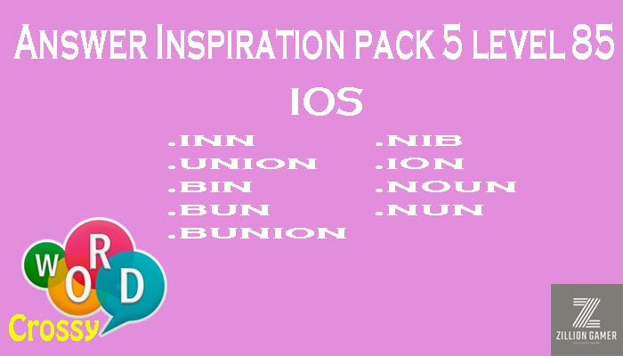 Pack 5 Level 85 Inspiration Ios Answer | Word Crossy | Zilliongamer your game guide