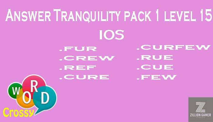 Pack 1 Level 15 Tranquility Ios Answer | Word Crossy | Zilliongamer your game guide