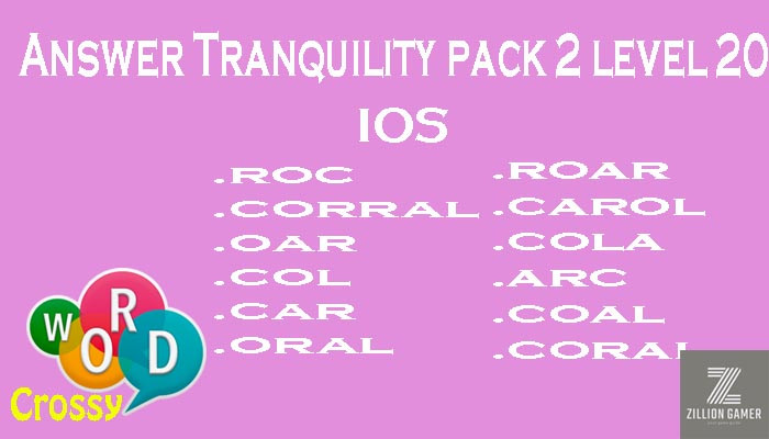 Pack 2 Level 20 Tranquility Ios Answer | Word Crossy | Zilliongamer your game guide
