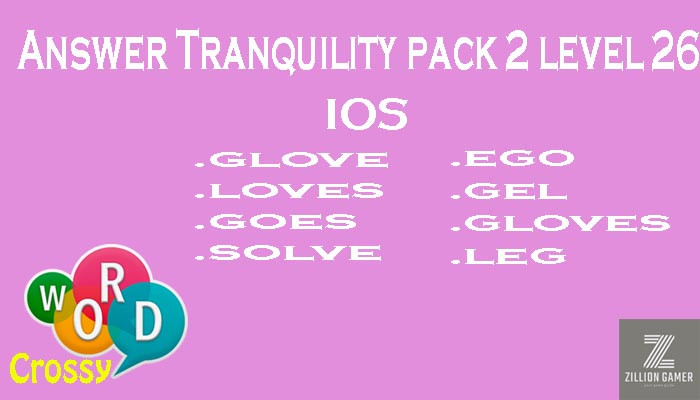 Pack 2 Level 26 Tranquility Ios Answer | Word Crossy | Zilliongamer your game guide
