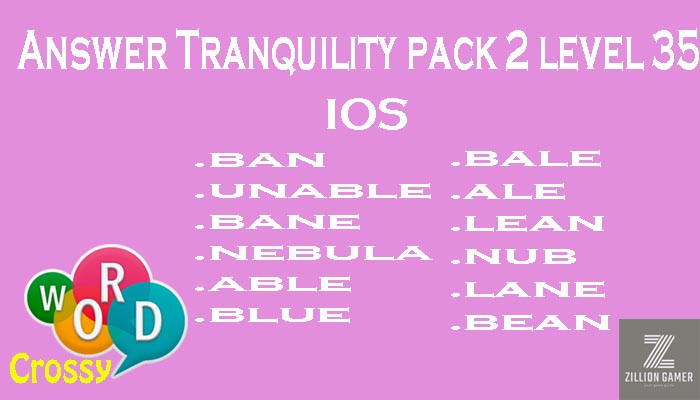 Pack 2 Level 35 Tranquility Ios Answer | Word Crossy | Zilliongamer your game guide