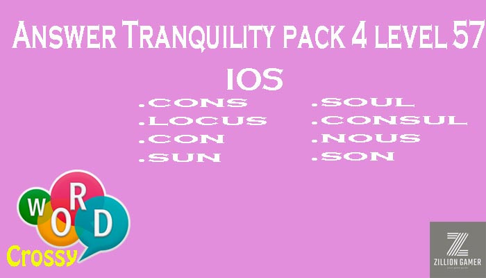 Pack 4 Level 57 Tranquility Ios Answer | Word Crossy | Zilliongamer your game guide