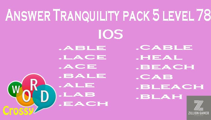 Pack 5 Level 78 Tranquility Ios Answer | Word Crossy | Zilliongamer your game guide