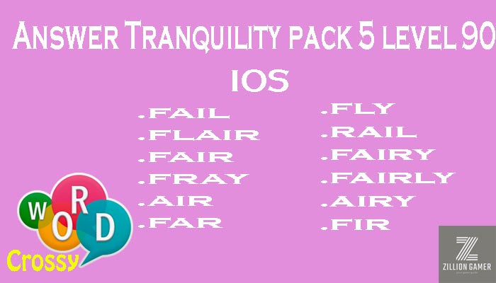 Pack 5 Level 90 Tranquility Ios Answer | Word Crossy | Zilliongamer your game guide