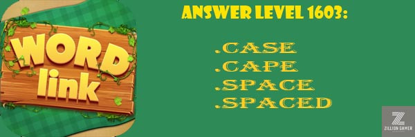 Answer Levels 1603 | Word Link - zilliongamer your game guide