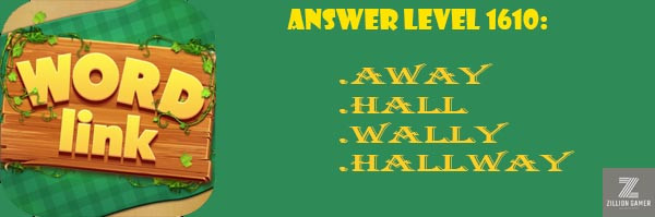 Answer Levels 1610 | Word Link - zilliongamer your game guide