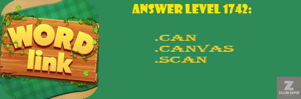 Answer Levels 1742 | Word Link - zilliongamer your game guide