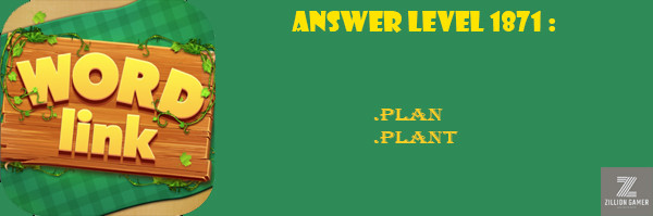 Answer Levels 1871 | Word Link - zilliongamer your game guide