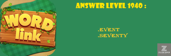 Answer Levels 1940 | Word Link - zilliongamer your game guide