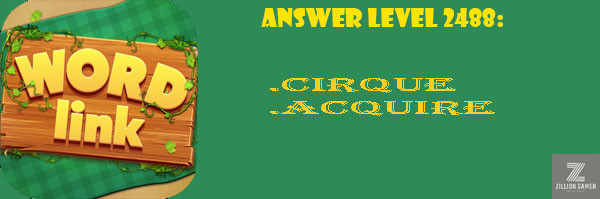 Answer Levels 2488 | Word Link - zilliongamer your game guide