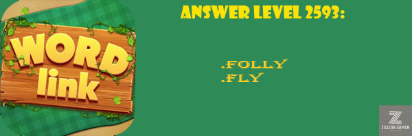 Answer Levels 2593 | Word Link - zilliongamer your game guide